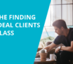 The Finding Ideal Clients Class